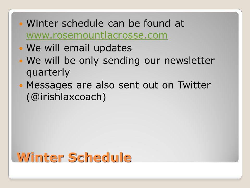 Winter Schedule Winter schedule can be found at www.rosemountlacrosse.com www.rosemountlacrosse.com We will email updates We will be only sending our