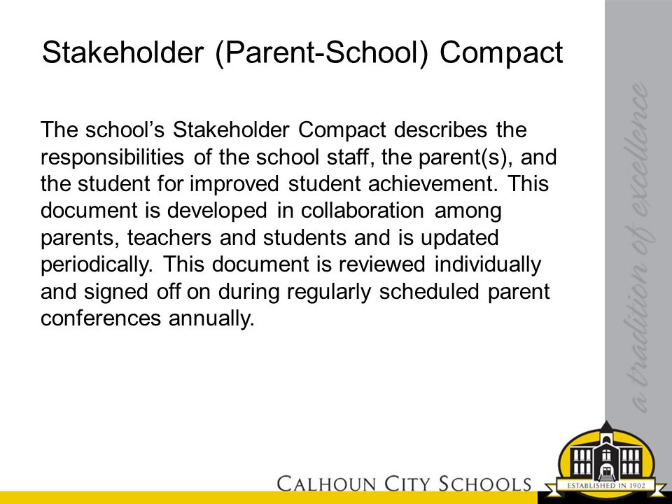 Stakeholder (Parent-School) Compact The school's Stakeholder Compact describes the responsibilities of the school staff, the parent(s), and the student for improved student achievement.