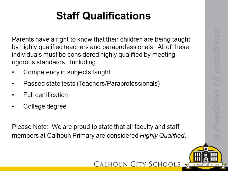 Staff Qualifications Parents have a right to know that their children are being taught by highly qualified teachers and paraprofessionals.
