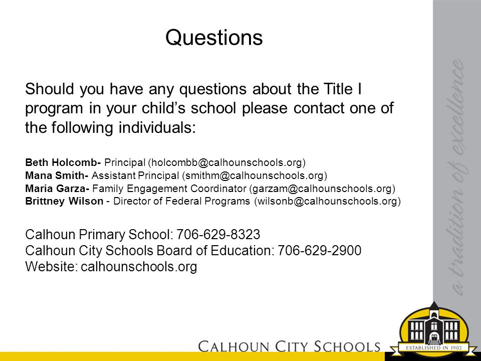 Questions Should you have any questions about the Title I program in your child's school please contact one of the following individuals: Beth Holcomb