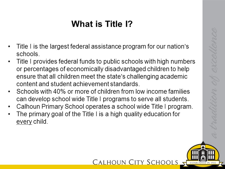 What is Title I. Title I is the largest federal assistance program for our nation's schools.