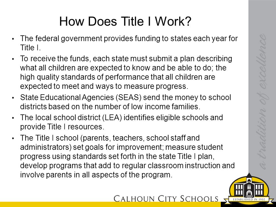 How Does Title I Work. The federal government provides funding to states each year for Title I.