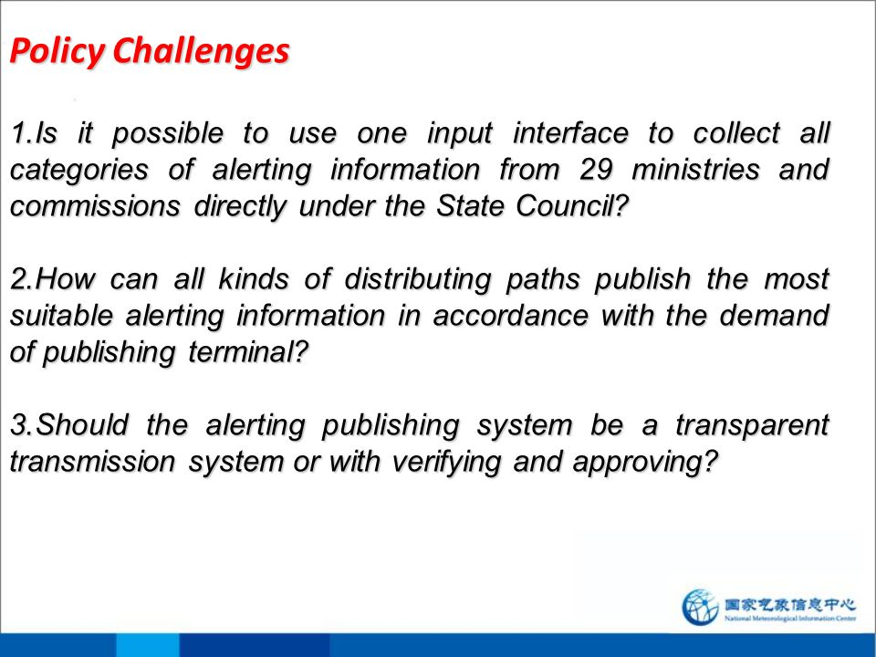 Policy Challenges 1.Is it possible to use one input interface to collect all categories of alerting information from 29 ministries and commissions directly under the State Council.