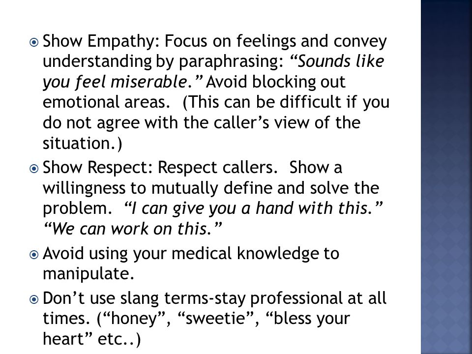 " Show Empathy: Focus on feelings and convey understanding by paraphrasing: ""Sounds like you feel miserable."" Avoid blocking out emotional areas. (Thi"