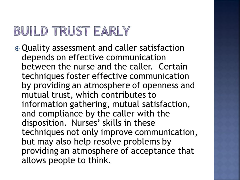  Quality assessment and caller satisfaction depends on effective communication between the nurse and the caller.