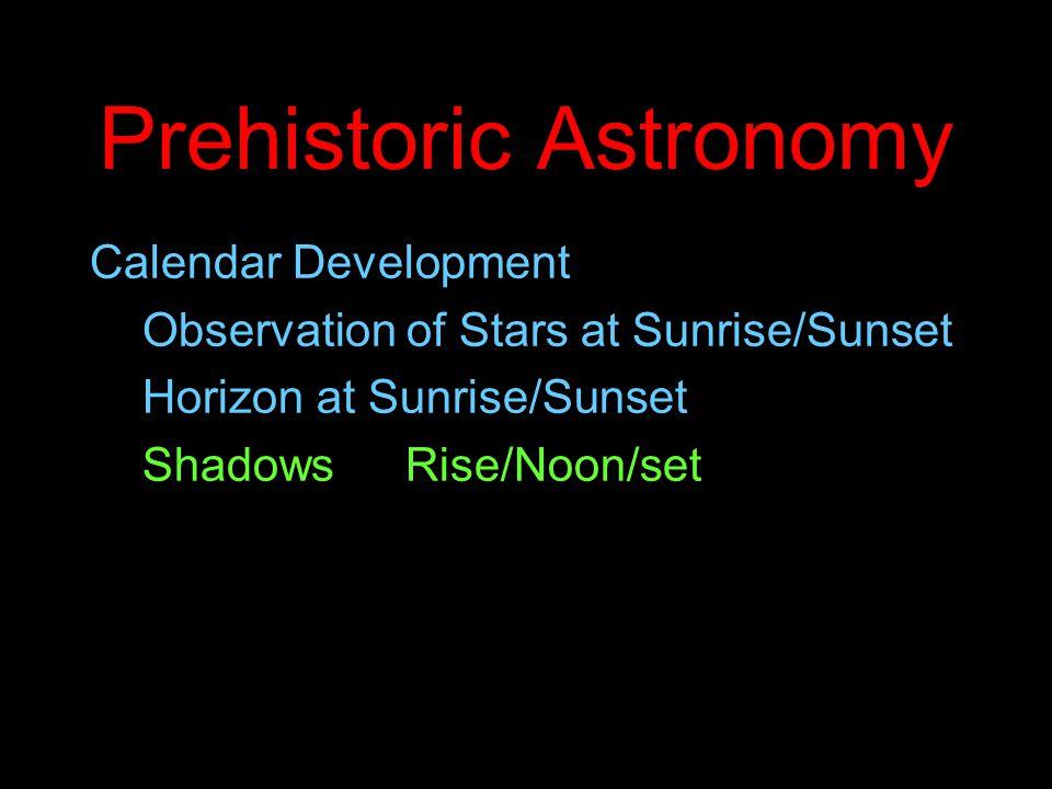 Prehistoric Astronomy Calendar Development Observation of Stars at Sunrise/Sunset Horizon at Sunrise/Sunset ShadowsRise/Noon/set