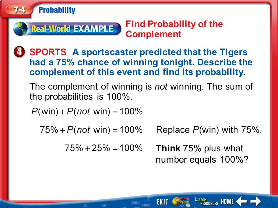 Example 4 SPORTS A sportscaster predicted that the Tigers had a 75% chance of winning tonight.