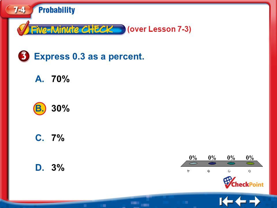 1.A 2.B 3.C 4.D Five Minute Check 3 A.70% B.30% C.7% D.3% Express 0.3 as a percent.