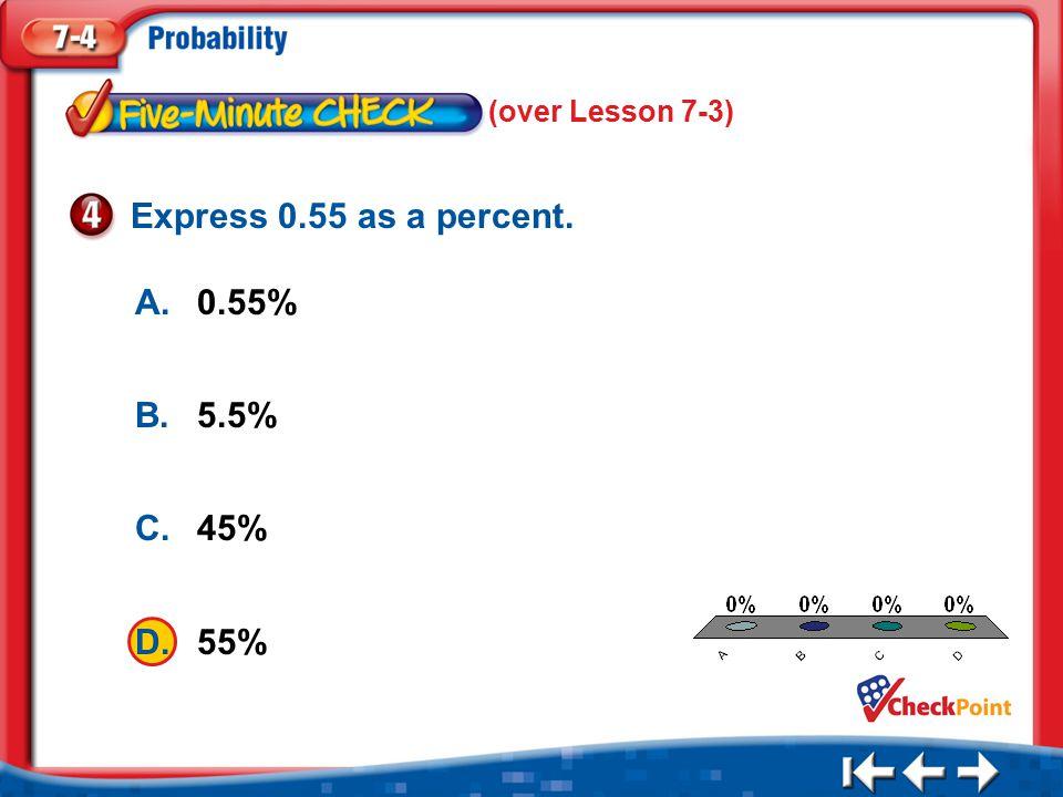 1.A 2.B 3.C 4.D Five Minute Check 4 A.0.55% B.5.5% C.45% D.55% Express 0.55 as a percent.