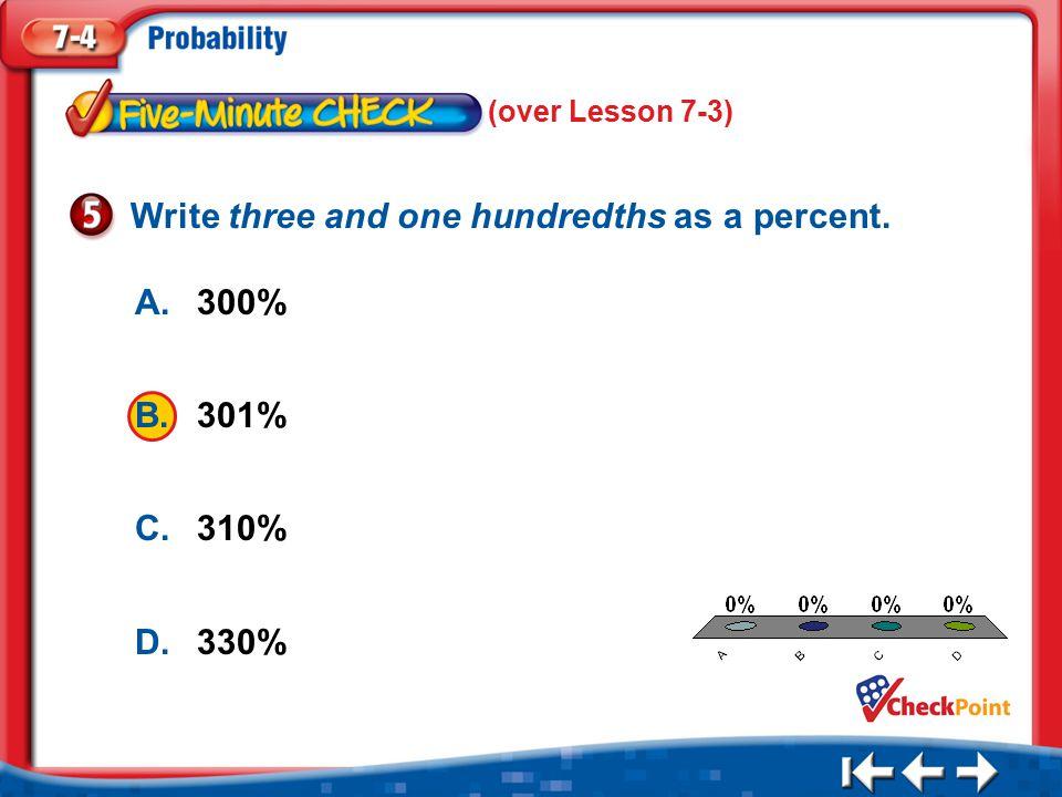 1.A 2.B 3.C 4.D Five Minute Check 5 A.300% B.301% C.310% D.330% Write three and one hundredths as a percent.