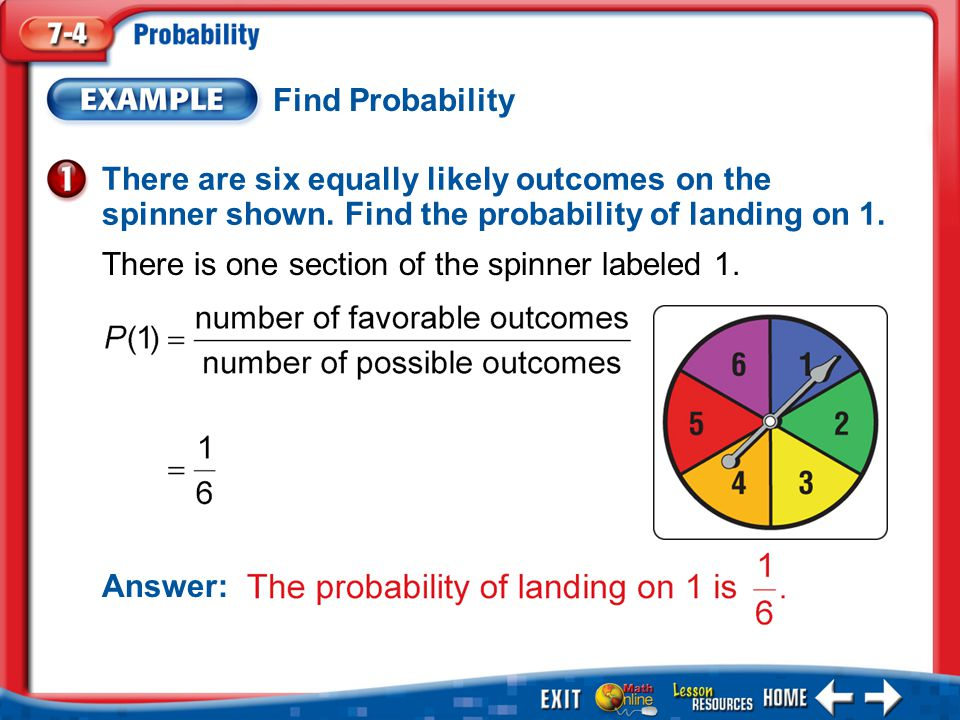 Example 1 Find Probability There are six equally likely outcomes on the spinner shown.