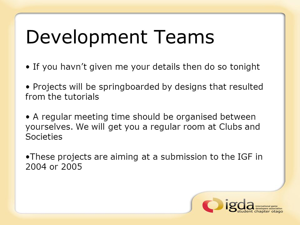Development Teams If you havn't given me your details then do so tonight Projects will be springboarded by designs that resulted from the tutorials A