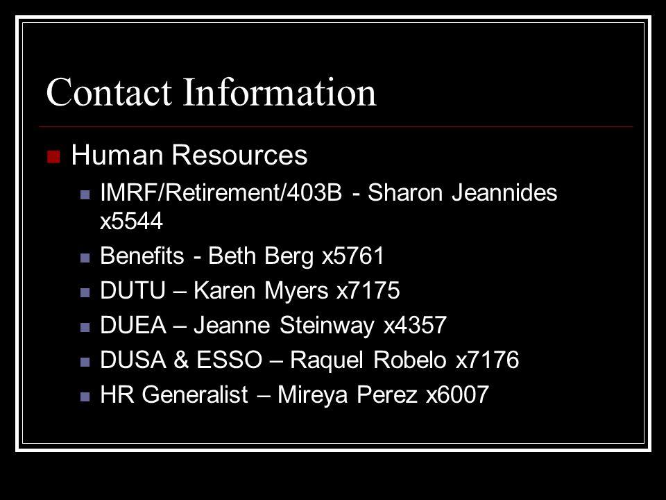 Contact Information Human Resources IMRF/Retirement/403B - Sharon Jeannides x5544 Benefits - Beth Berg x5761 DUTU – Karen Myers x7175 DUEA – Jeanne Steinway x4357 DUSA & ESSO – Raquel Robelo x7176 HR Generalist – Mireya Perez x6007