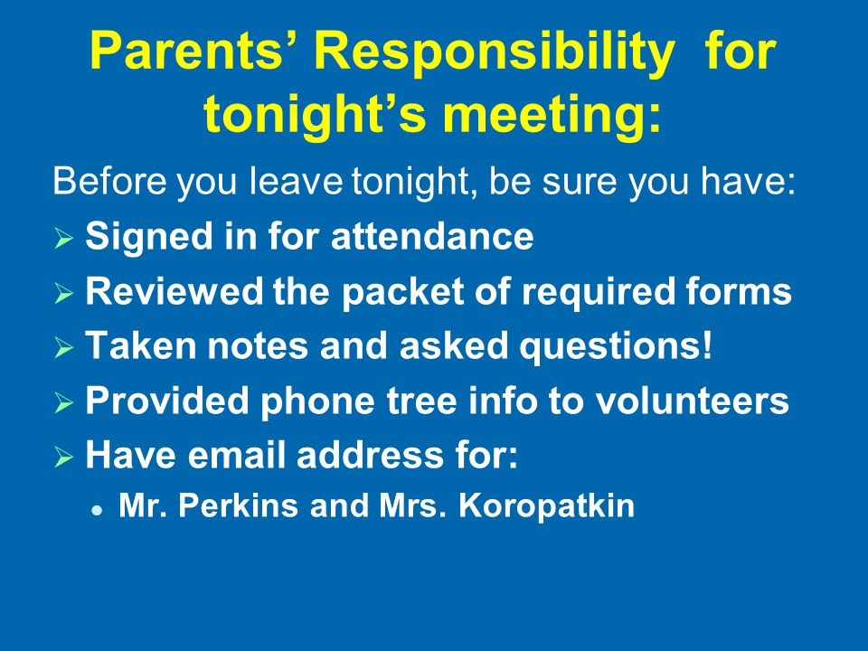 Parents' Responsibility for tonight's meeting: Before you leave tonight, be sure you have:  Signed in for attendance  Reviewed the packet of require