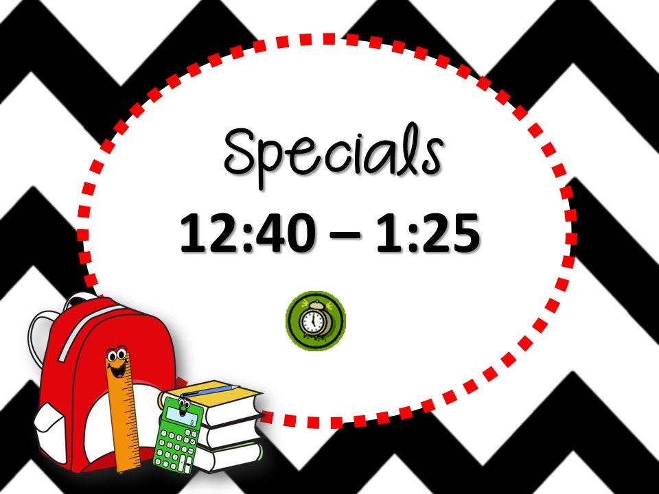 Specials 12:40 – 1:25