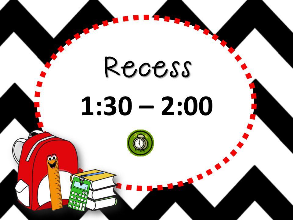 Recess 1:30 – 2:00
