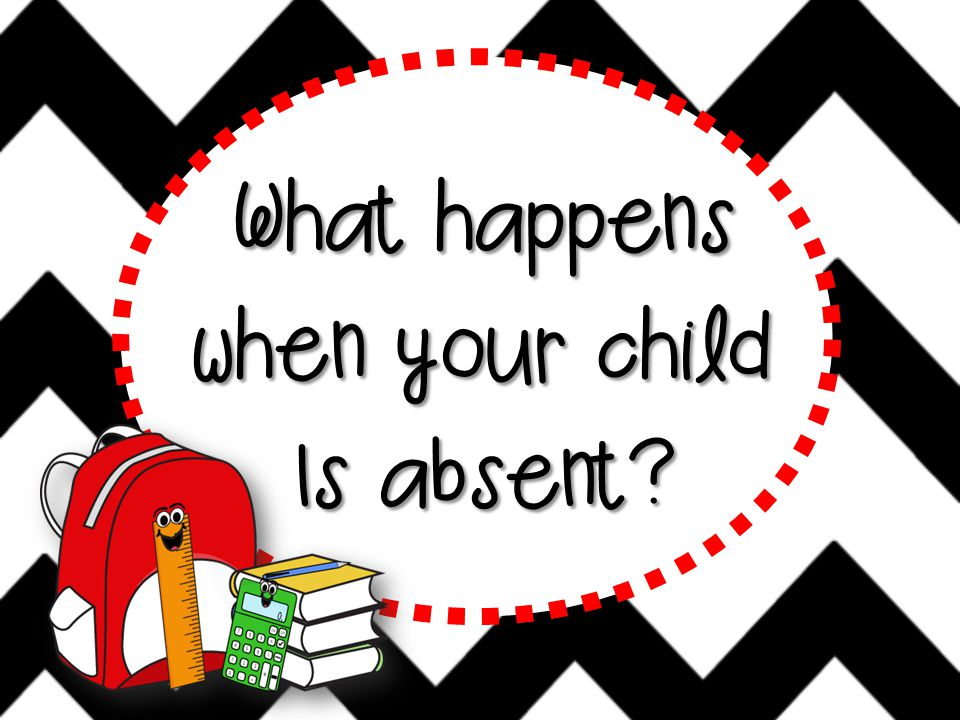 What happens when your child Is absent?