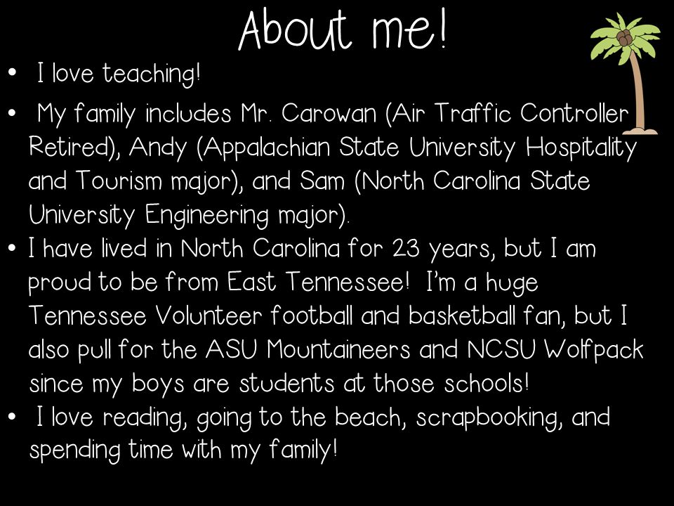 About me! I love teaching! My family includes Mr. Carowan (Air Traffic Controller Retired), Andy (Appalachian State University Hospitality and Tourism