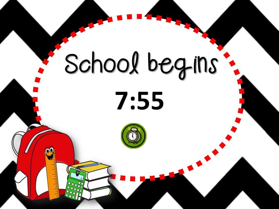 School begins 7:55