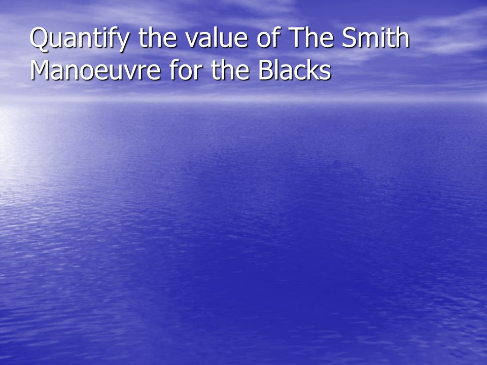 Quantify the value of The Smith Manoeuvre for the Blacks