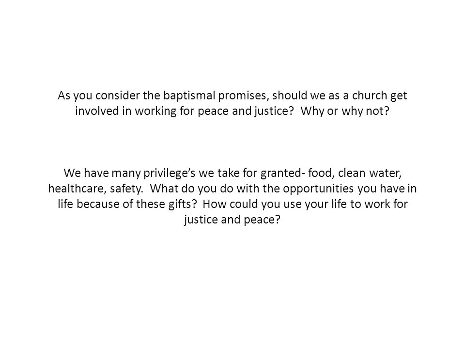 As you consider the baptismal promises, should we as a church get involved in working for peace and justice.