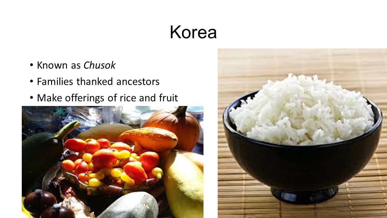 Korea Known as Chusok Families thanked ancestors Make offerings of rice and fruit
