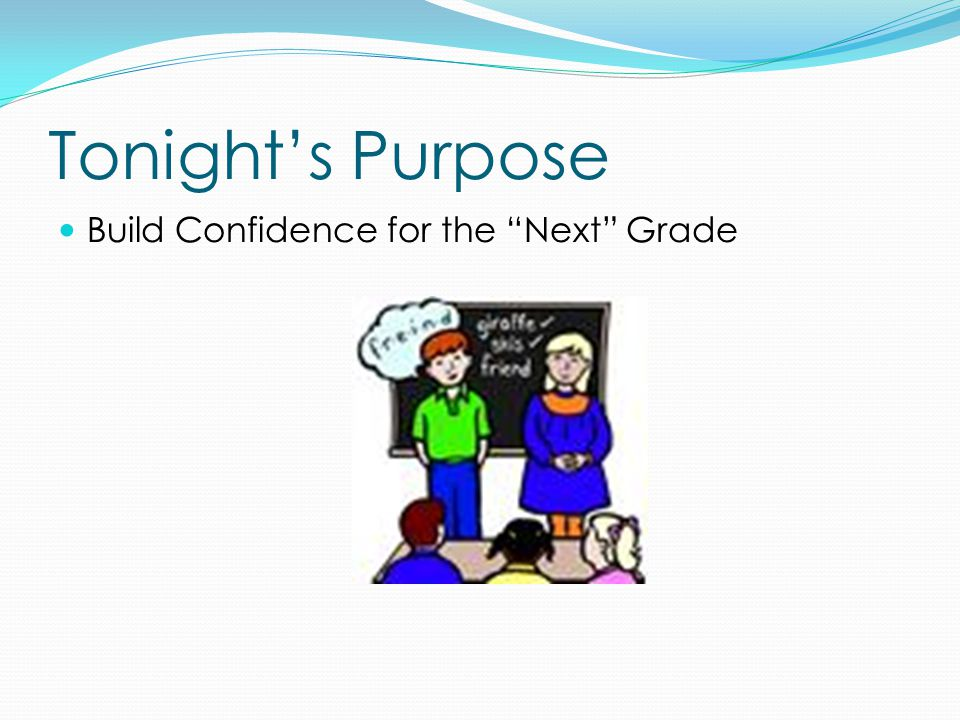 Tonight's Purpose Build Confidence for the Next Grade