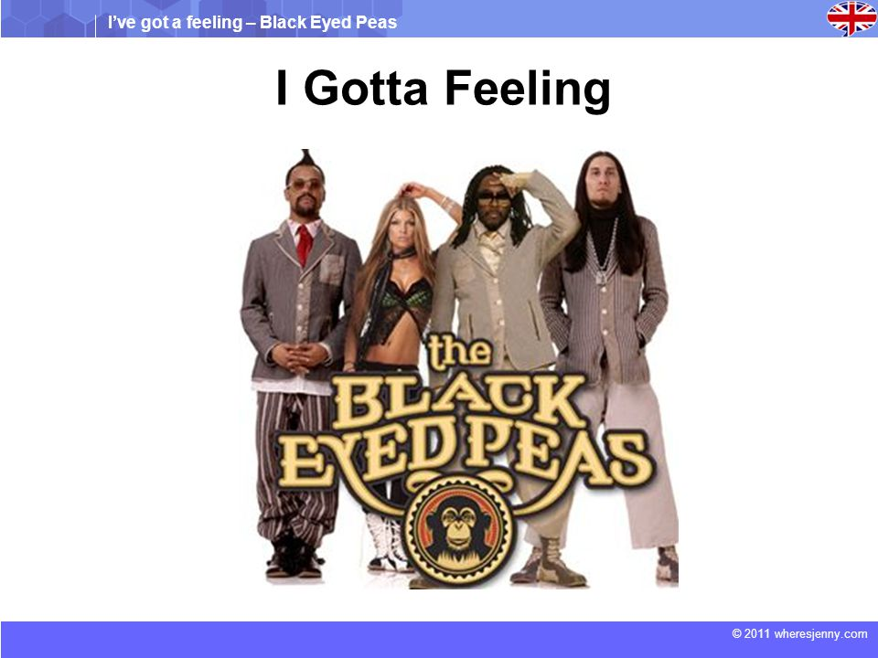 I've got a feeling – Black Eyed Peas © 2011 wheresjenny.com I Gotta Feeling