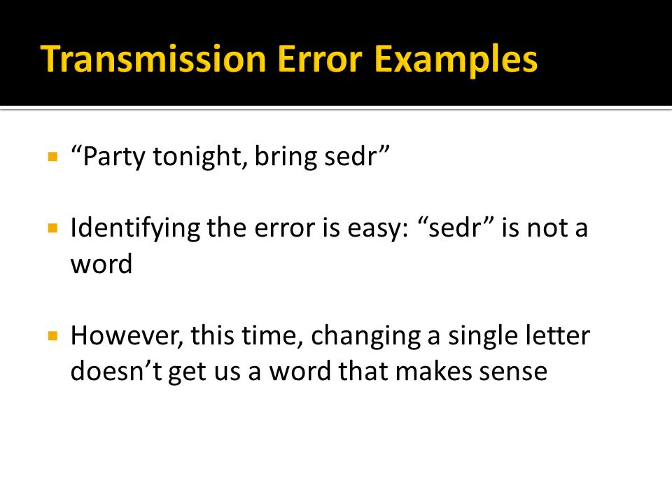  Party tonight, bring sedr  Identifying the error is easy: sedr is not a word  However, this time, changing a single letter doesn't get us a word that makes sense