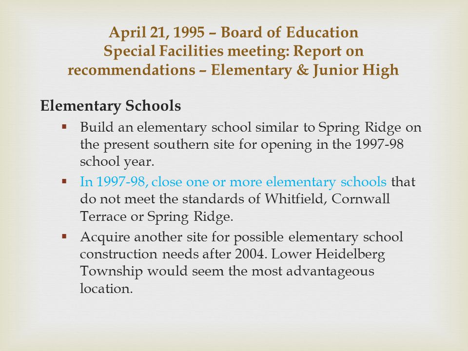 Elementary Schools  Build an elementary school similar to Spring Ridge on the present southern site for opening in the 1997-98 school year.