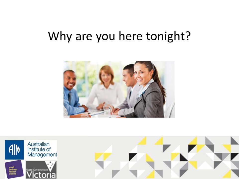 Why are you here tonight