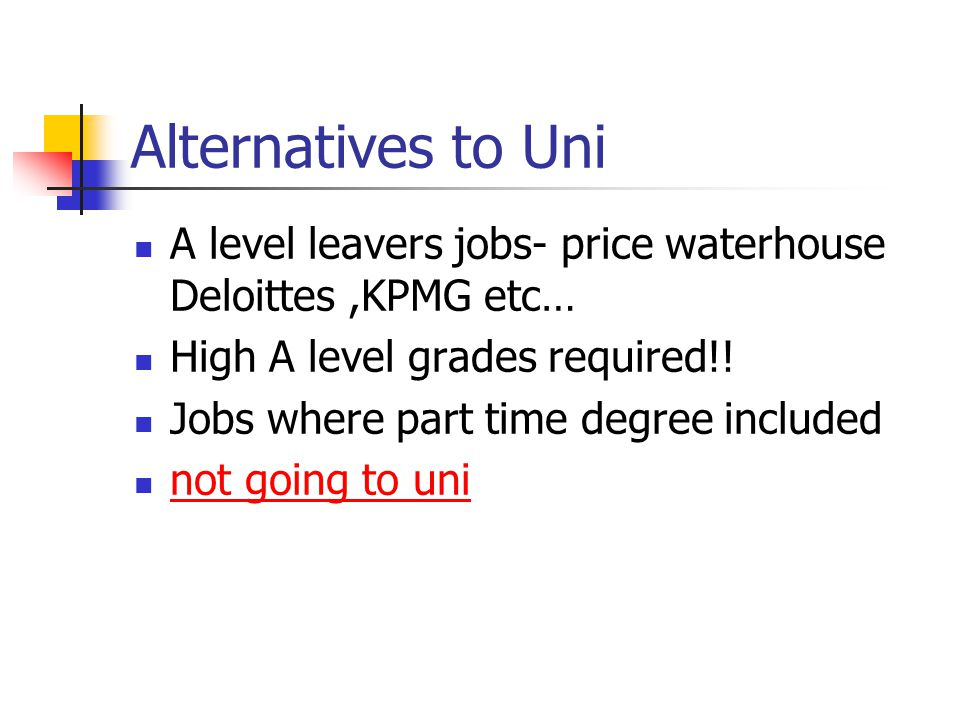 Alternatives to Uni A level leavers jobs- price waterhouse Deloittes,KPMG etc… High A level grades required!.
