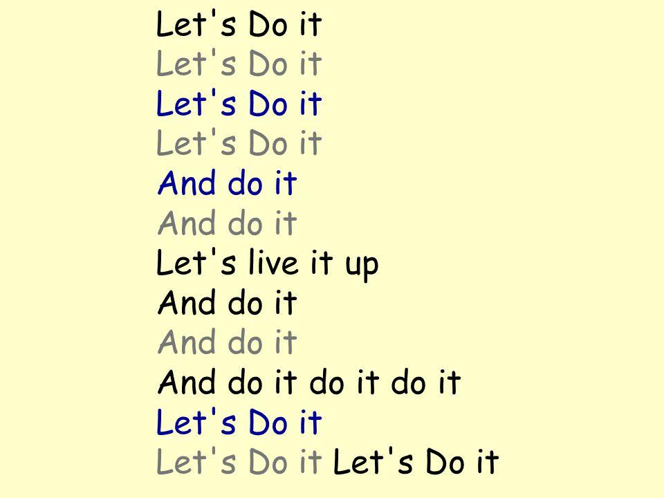 Let s Do it And do it Let s live it up And do it And do it And do it do it do it Let s Do it Let s Do it