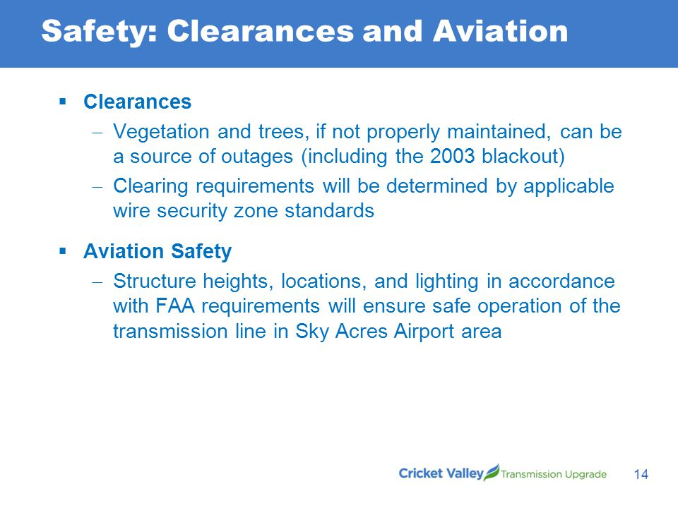 Safety: Clearances and Aviation 14  Clearances  Vegetation and trees, if not properly maintained, can be a source of outages (including the 2003 blackout)  Clearing requirements will be determined by applicable wire security zone standards  Aviation Safety  Structure heights, locations, and lighting in accordance with FAA requirements will ensure safe operation of the transmission line in Sky Acres Airport area