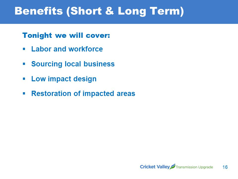 Benefits (Short & Long Term) Tonight we will cover:  Labor and workforce  Sourcing local business  Low impact design  Restoration of impacted area