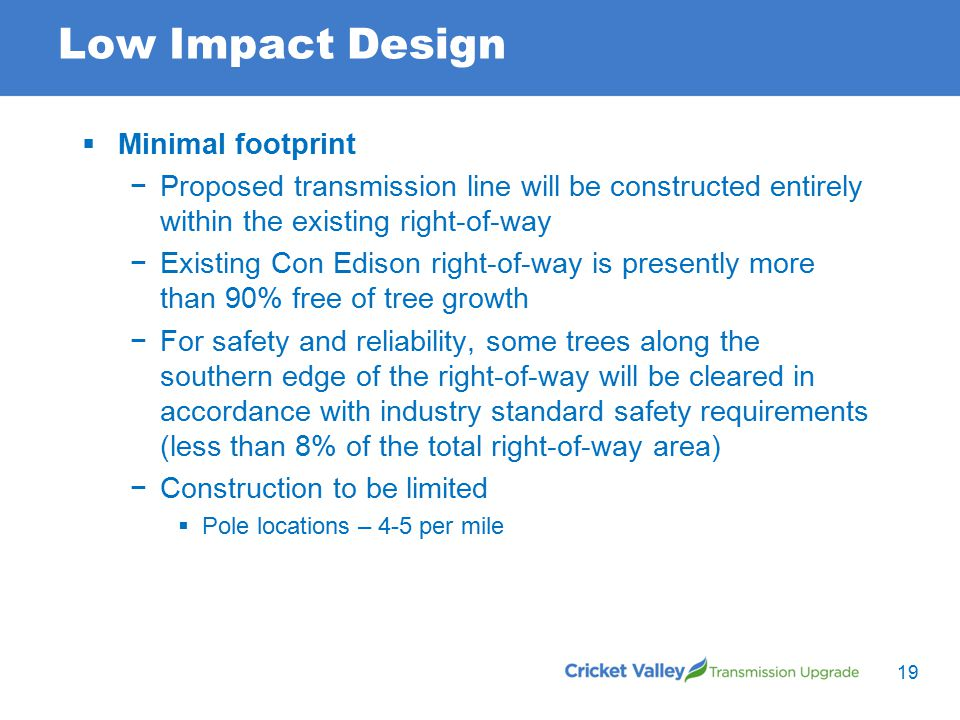 Low Impact Design 19  Minimal footprint −Proposed transmission line will be constructed entirely within the existing right-of-way −Existing Con Ediso