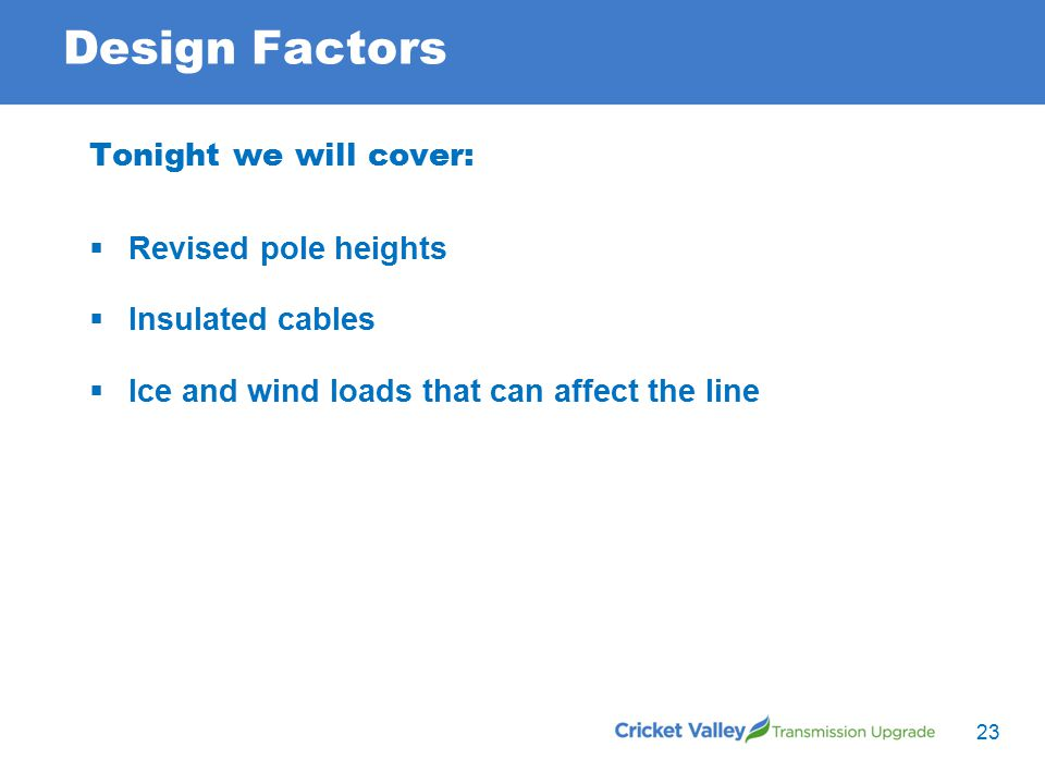 Design Factors Tonight we will cover:  Revised pole heights  Insulated cables  Ice and wind loads that can affect the line 23