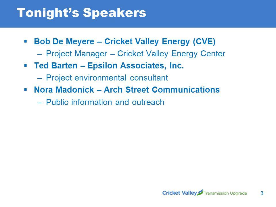 Tonight's Speakers  Bob De Meyere – Cricket Valley Energy (CVE) –Project Manager – Cricket Valley Energy Center  Ted Barten – Epsilon Associates, Inc.