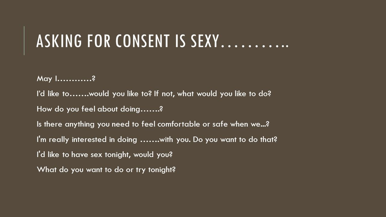 ASKING FOR CONSENT IS SEXY……….. May I…………. I'd like to…….would you like to.