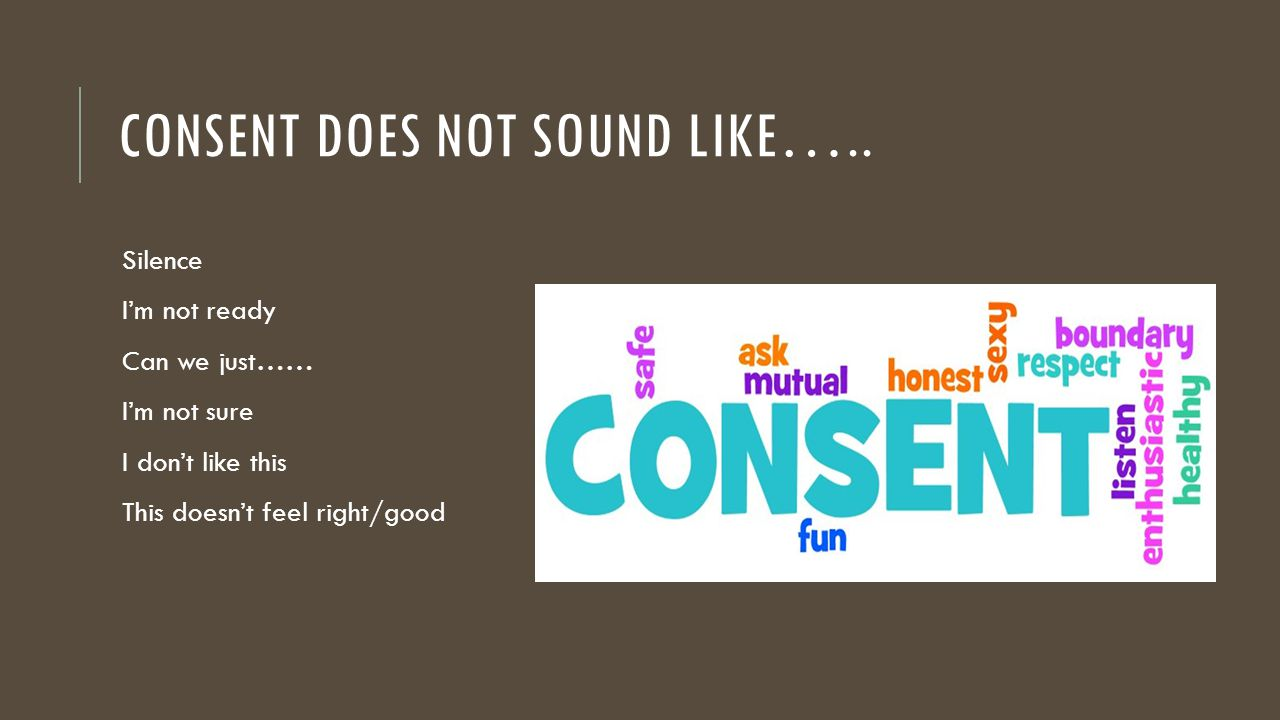 CONSENT DOES NOT SOUND LIKE…..