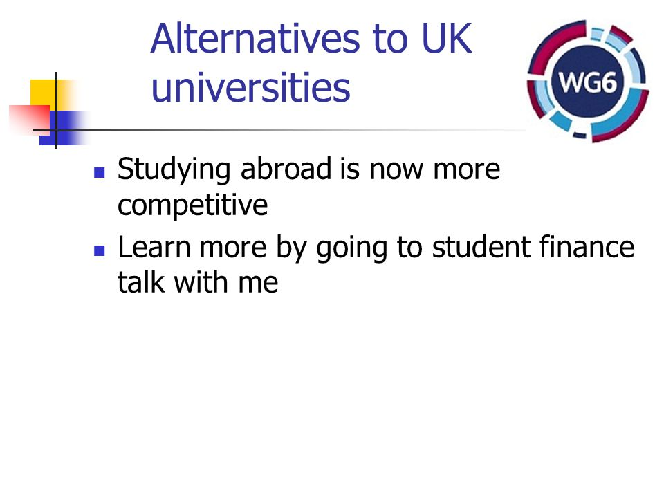 Alternatives to UK universities Studying abroad is now more competitive Learn more by going to student finance talk with me