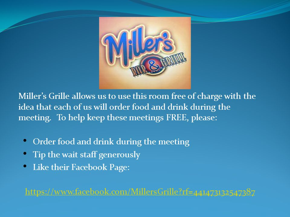 Miller's Grille allows us to use this room free of charge with the idea that each of us will order food and drink during the meeting.