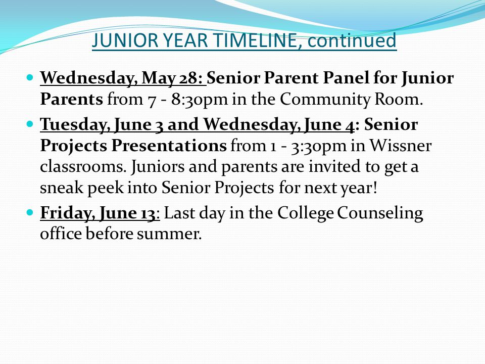 JUNIOR YEAR TIMELINE, continued Wednesday, May 28: Senior Parent Panel for Junior Parents from 7 - 8:30pm in the Community Room.
