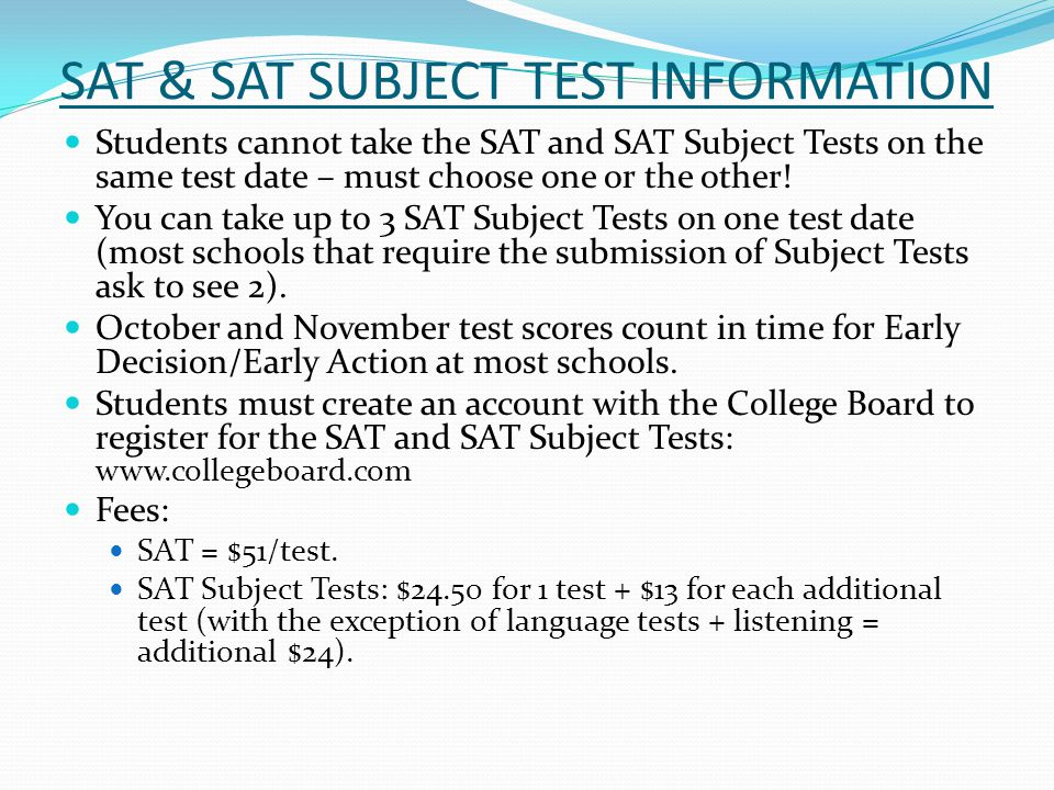 SAT & SAT SUBJECT TEST INFORMATION Students cannot take the SAT and SAT Subject Tests on the same test date – must choose one or the other.