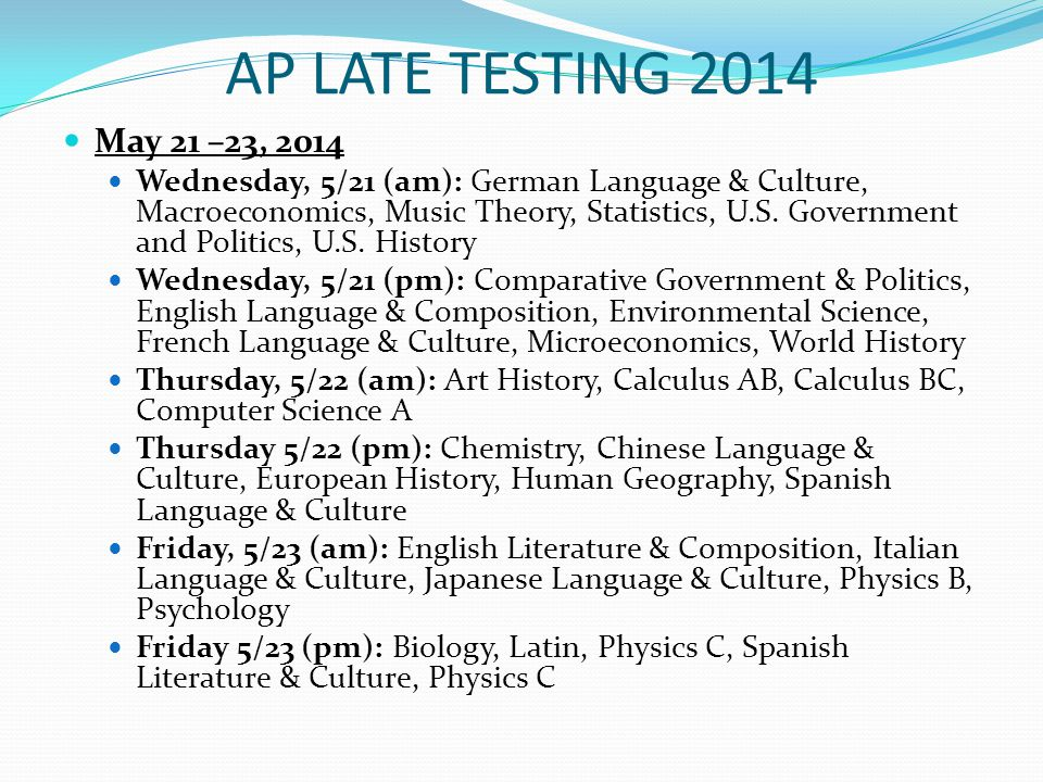 AP LATE TESTING 2014 May 21 –23, 2014 Wednesday, 5/21 (am): German Language & Culture, Macroeconomics, Music Theory, Statistics, U.S.
