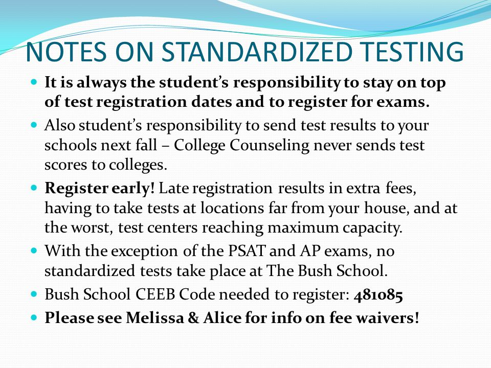 NOTES ON STANDARDIZED TESTING It is always the student's responsibility to stay on top of test registration dates and to register for exams.