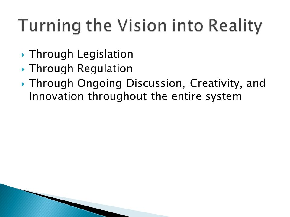  Through Legislation  Through Regulation  Through Ongoing Discussion, Creativity, and Innovation throughout the entire system
