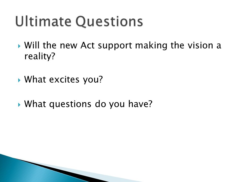  Will the new Act support making the vision a reality?  What excites you?  What questions do you have?
