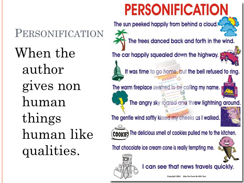 P ERSONIFICATION When the author gives non human things human like qualities.