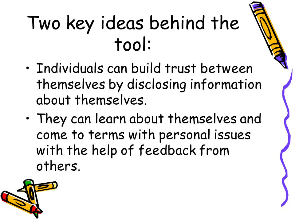 Two key ideas behind the tool: Individuals can build trust between themselves by disclosing information about themselves.